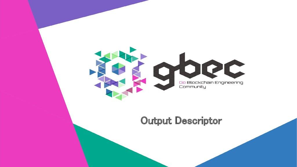 Output Descriptor