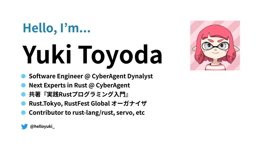 Hello, I'm... Yuki Toyoda Software Engineer @ C...