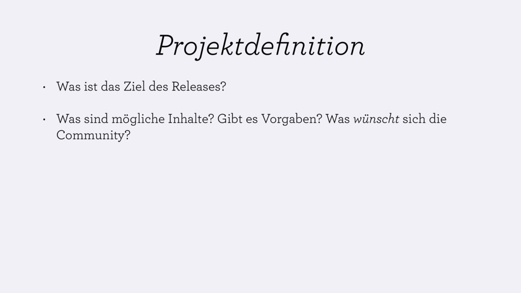 Projektdefinition • Was ist das Ziel des Release...