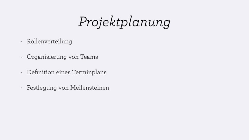 Projektplanung • Rollenverteilung • Organisieru...
