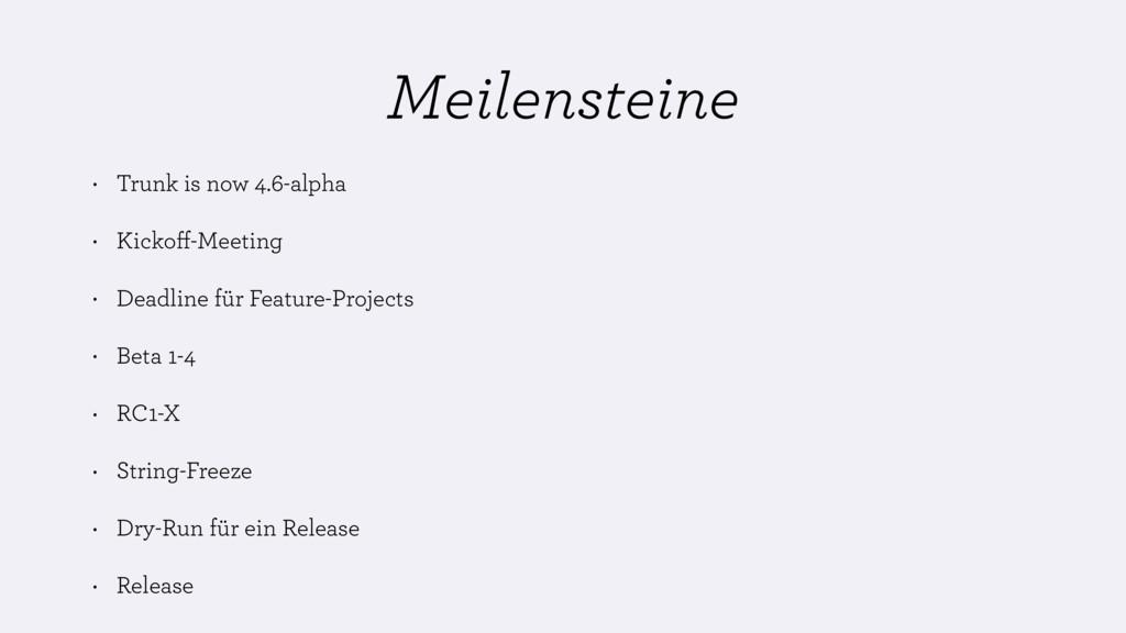 Meilensteine • Trunk is now 4.6-alpha • Kickoff-...
