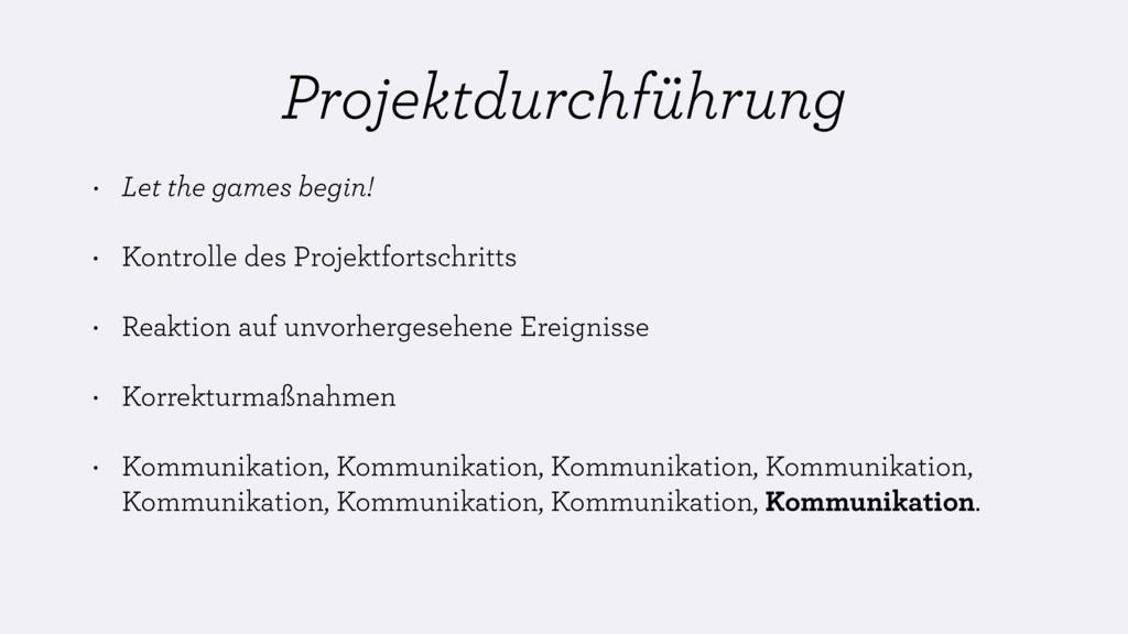 Projektdurchführung • Let the games begin! • Ko...