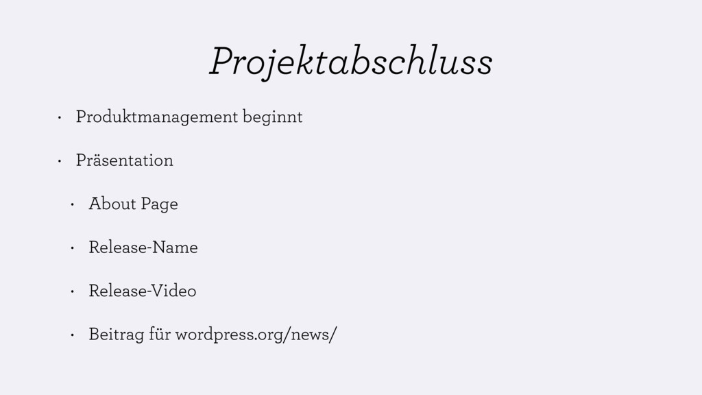 Projektabschluss • Produktmanagement beginnt • ...