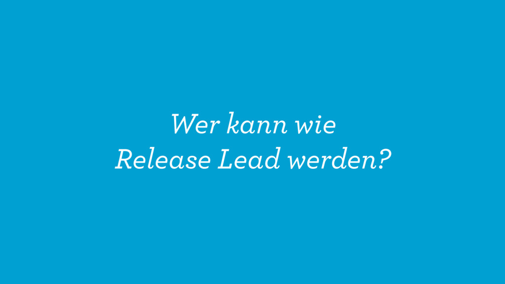 Wer kann wie Release Lead werden?