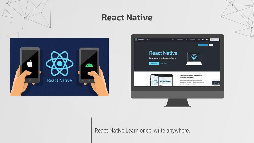 React Native React Native Learn once, write any...