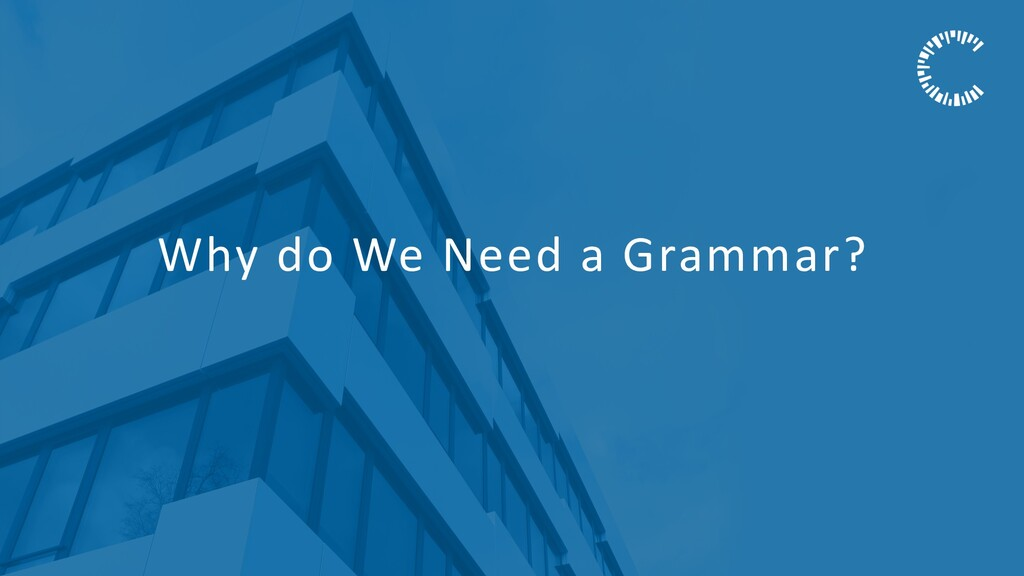 Why do We Need a Grammar?