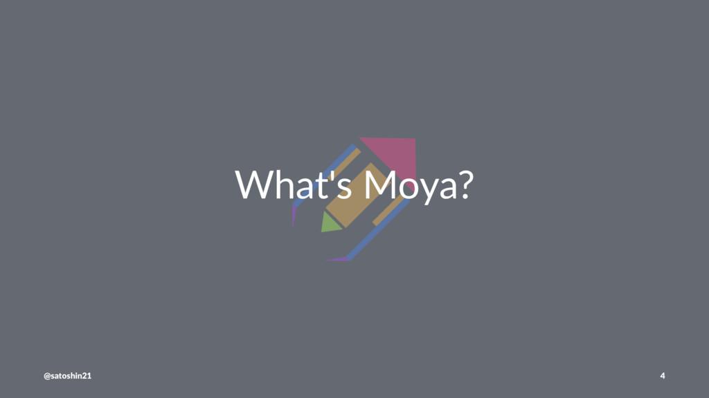 What's Moya? @satoshin21 4