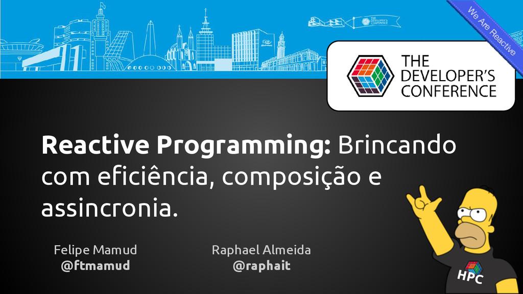 Reactive Programming: Brincando com eficiência,...