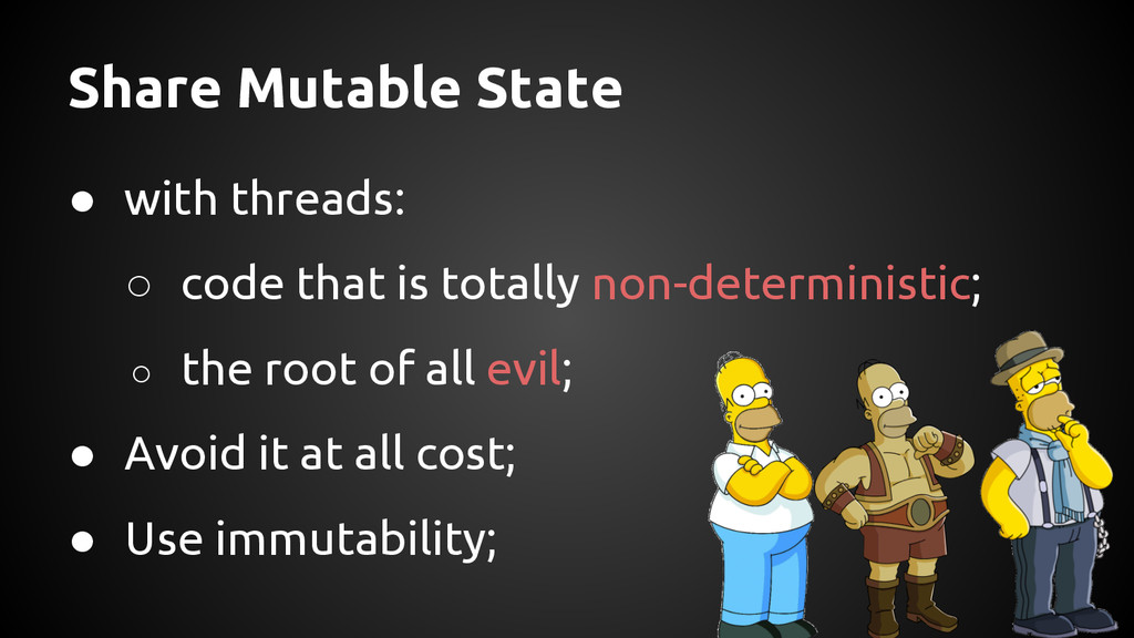 Share Mutable State ● with threads: ○ code that...
