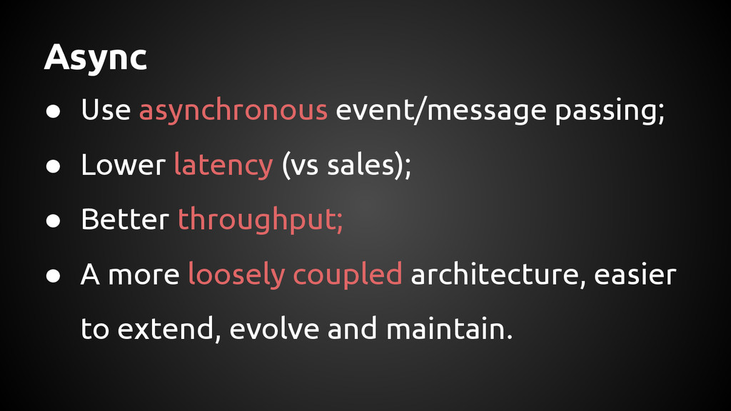 Async ● Use asynchronous event/message passing;...