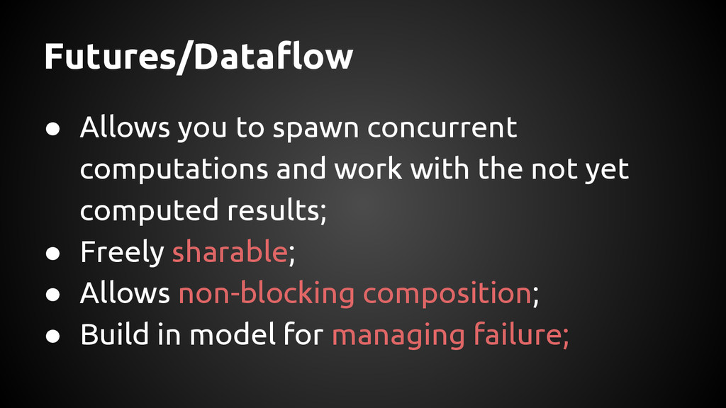 Futures/Dataflow ● Allows you to spawn concurre...