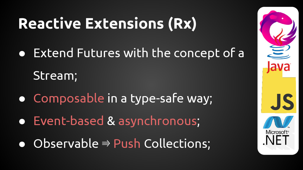 Reactive Extensions (Rx) ● Extend Futures with ...