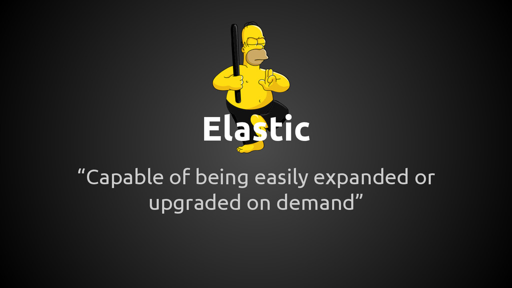 """Elastic """"Capable of being easily expanded or up..."""