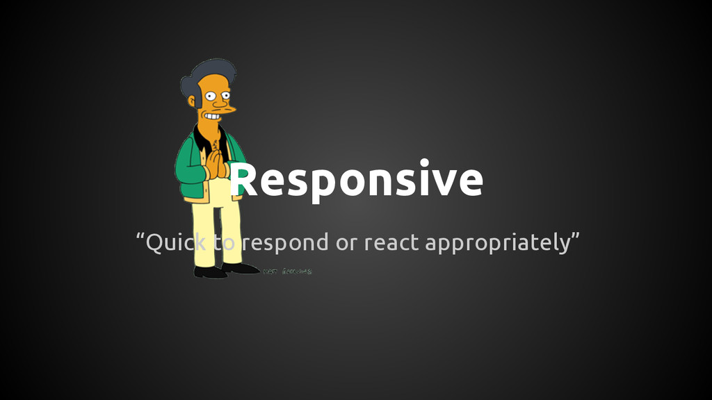"""Responsive """"Quick to respond or react appropria..."""