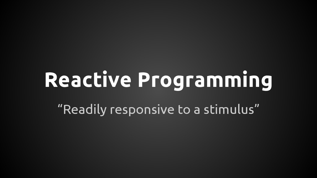 """Reactive Programming """"Readily responsive to a s..."""