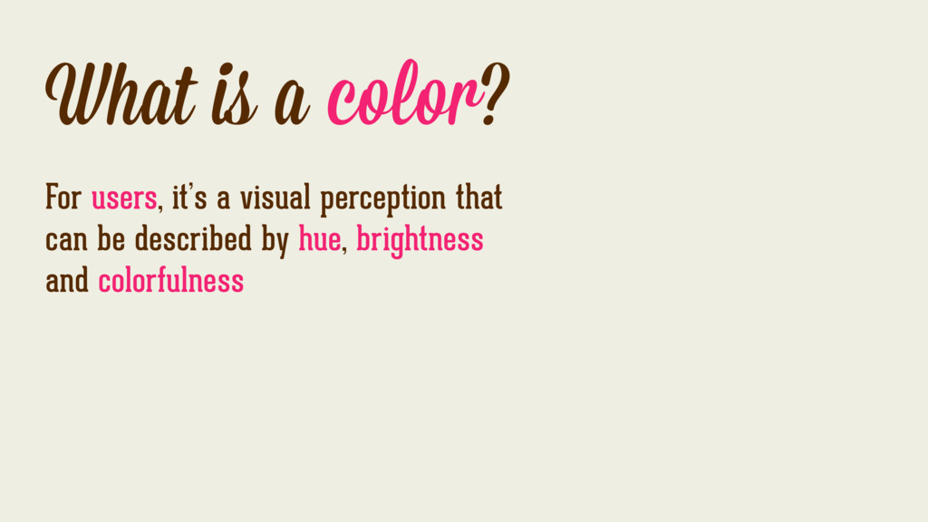 What is a color? For users, it's a visual perce...