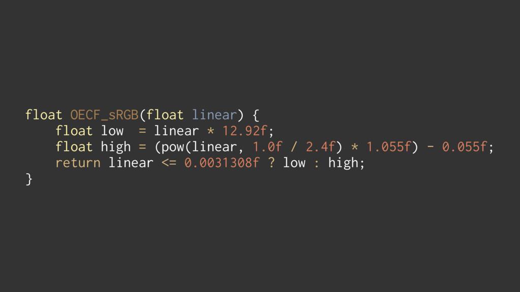 float OECF_sRGB(float linear) { float low = li...
