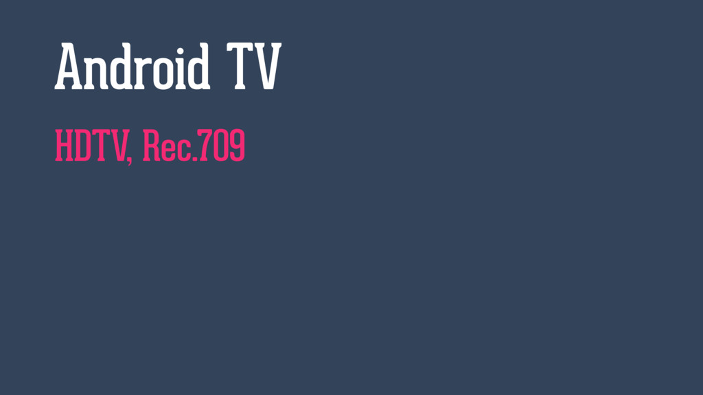 HDTV, Rec.709 Android TV
