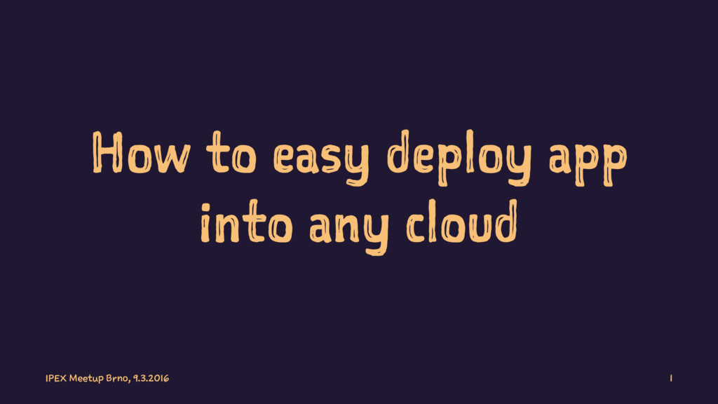 How to easy deploy app into any cloud IPEX Meet...