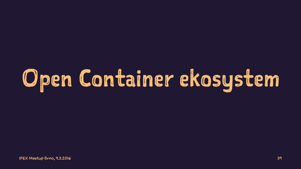 Open Container ekosystem IPEX Meetup Brno, 9.3....