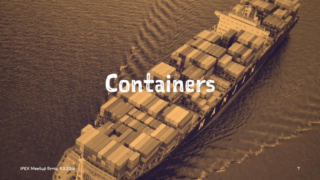 Containers IPEX Meetup Brno, 9.3.2016 7