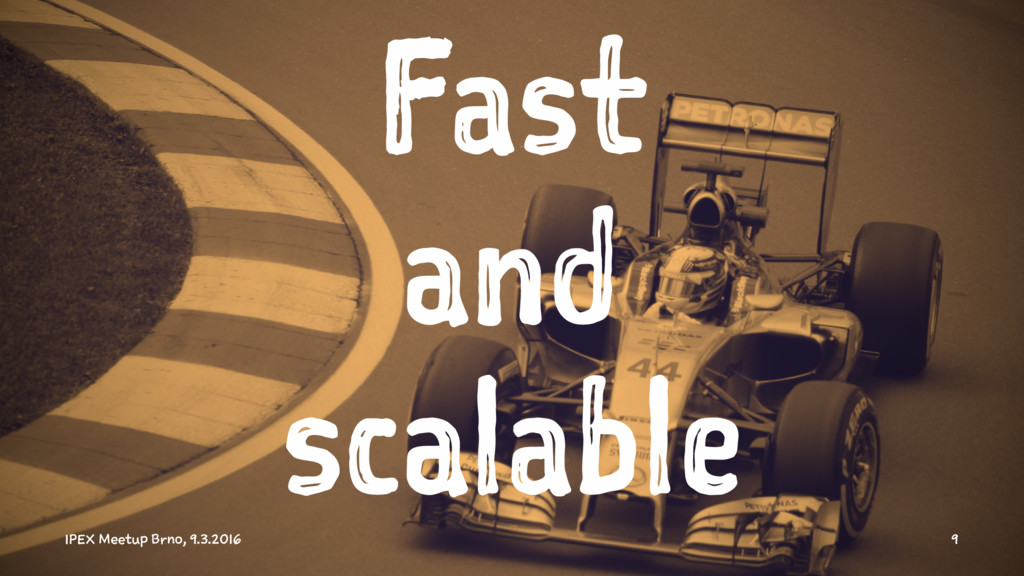 Fast and scalable IPEX Meetup Brno, 9.3.2016 9