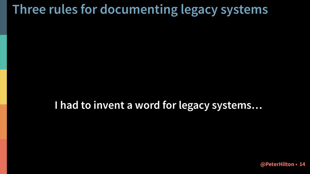 Three rules for documenting legacy systems 14 @...