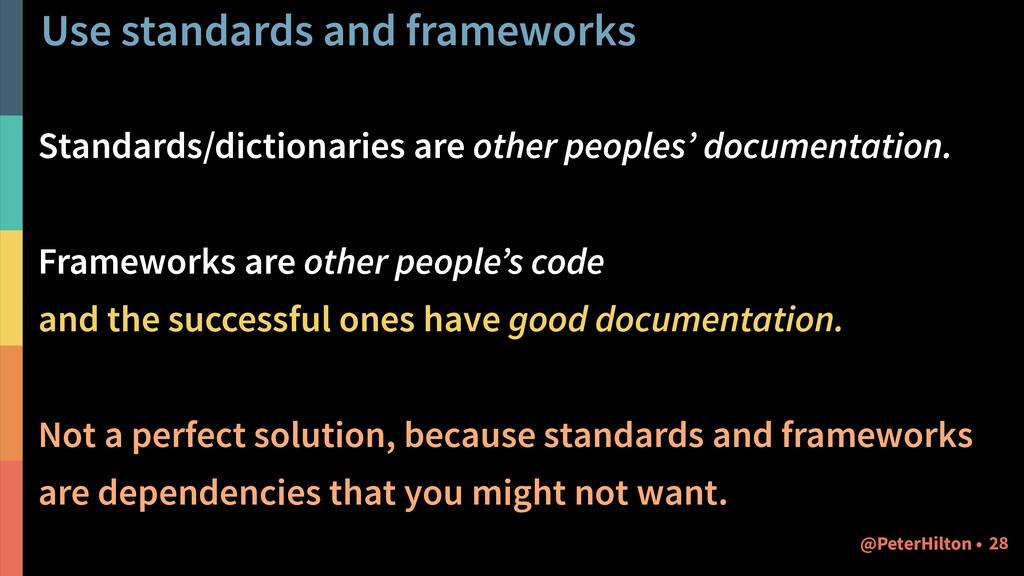 Use standards and frameworks Standards/dictiona...