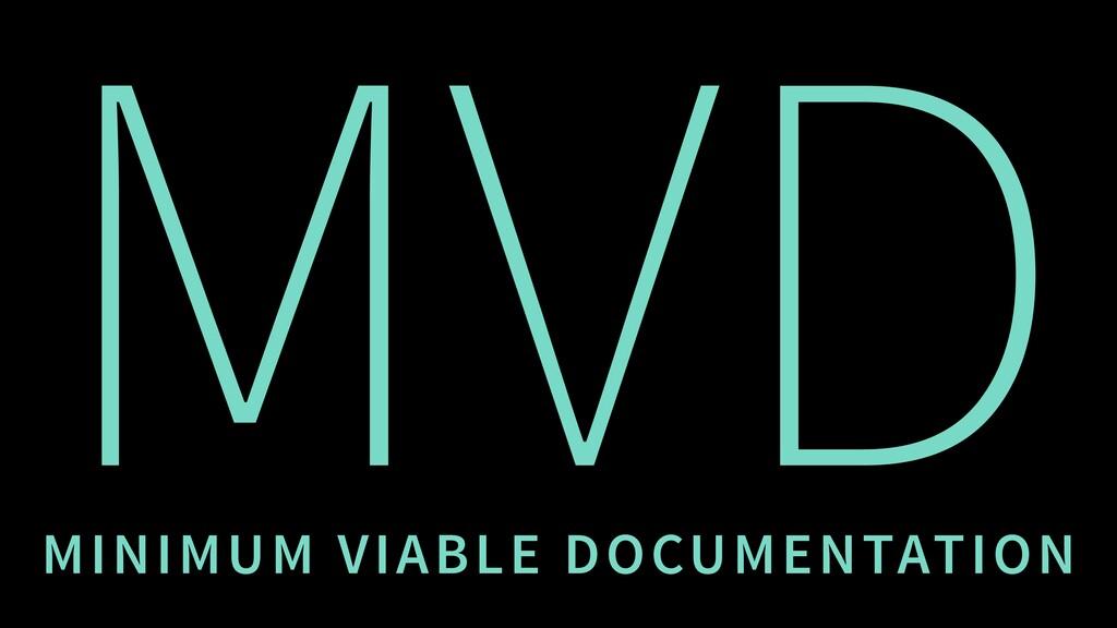 MVD MINIMUM VIABLE DOCUMENTATION