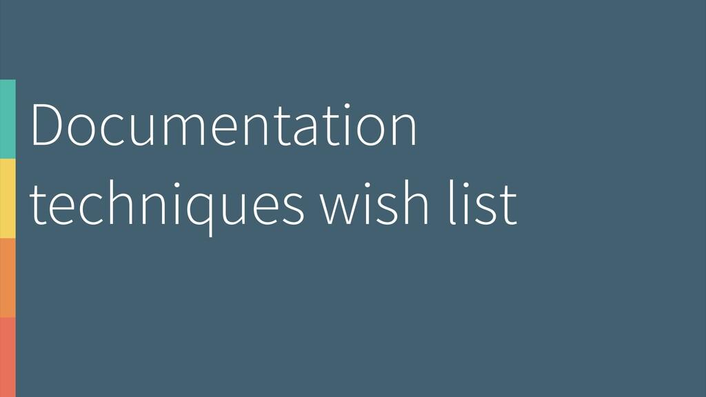 Documentation techniques wish list