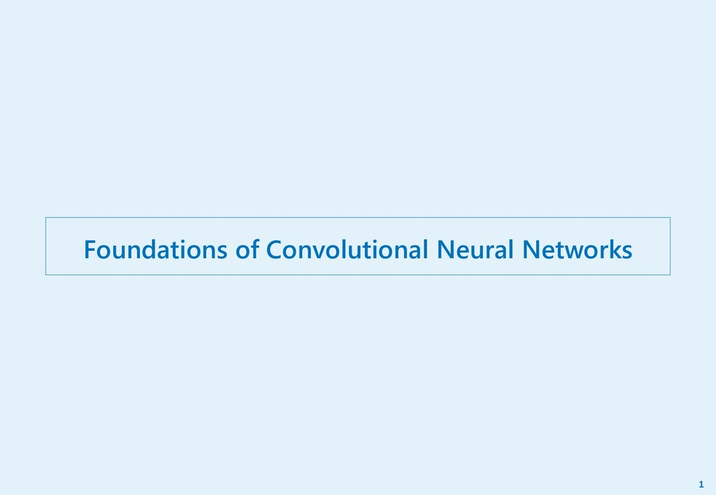 Foundations of Convolutional Neural Networks 1
