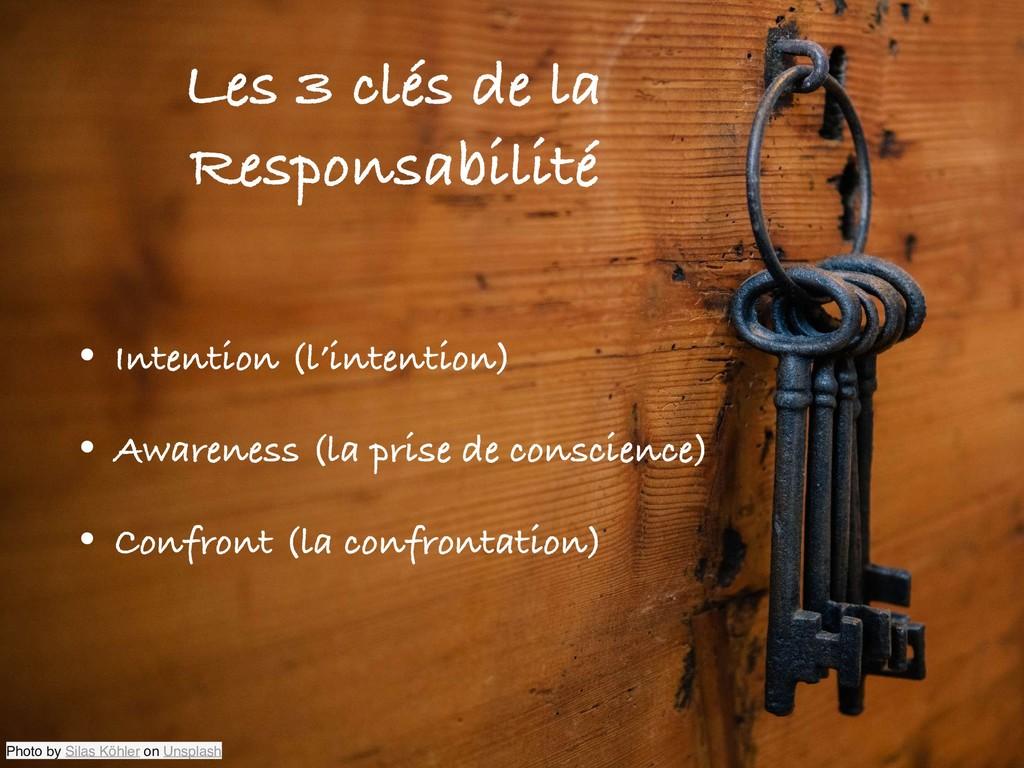 Les 3 clés de la Responsabilité • Intention (l'...