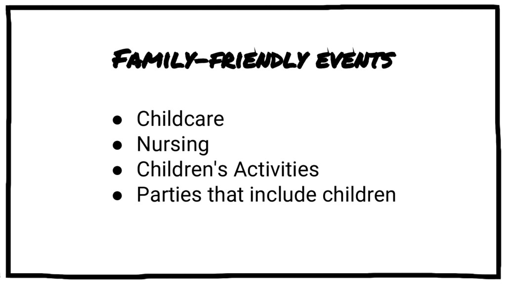 Family-friendly events ● Childcare ● Nursing ● ...