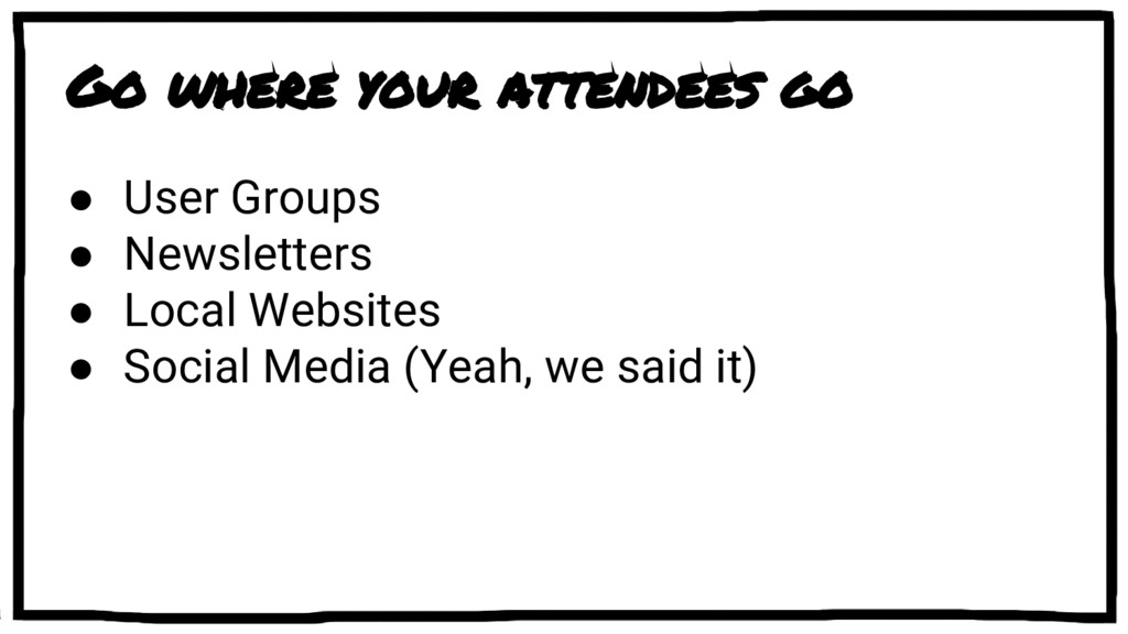 Go where your attendees go ● User Groups ● News...