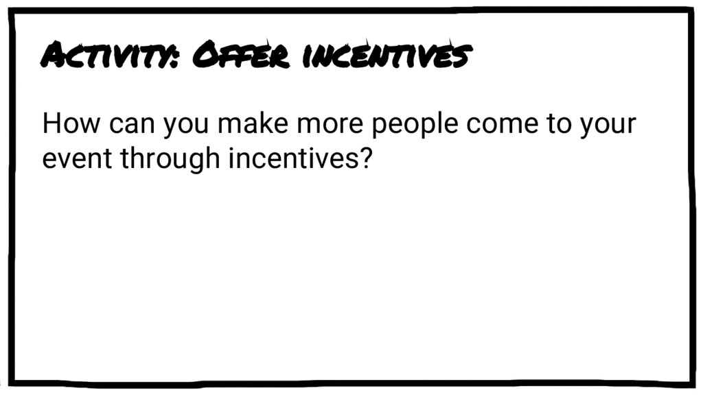 Activity: Offer incentives How can you make mor...