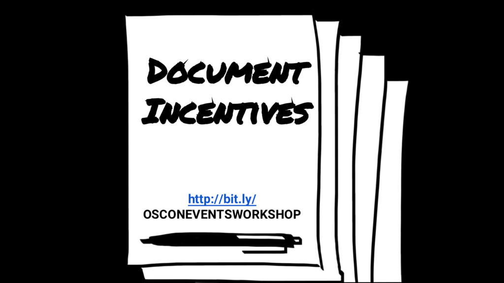 Document Incentives http://bit.ly/ OSCONEVENTSW...