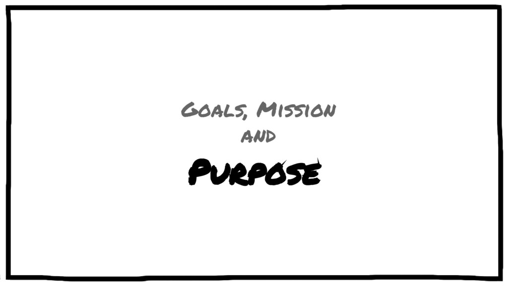 Purpose Goals, Mission and