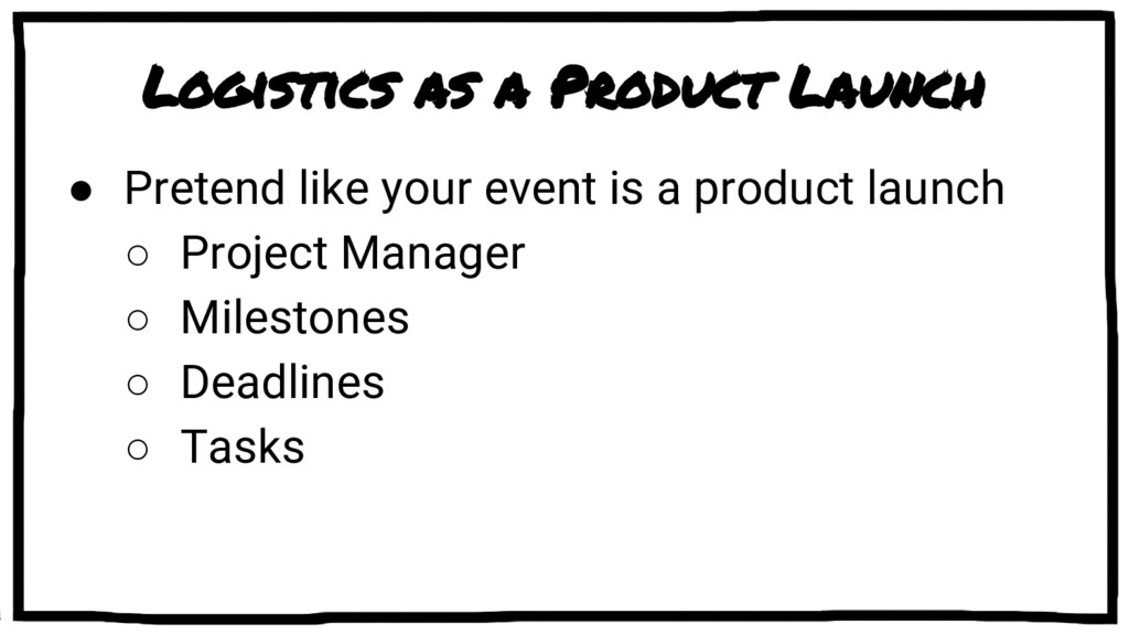 Logistics as a Product Launch ● Pretend like yo...