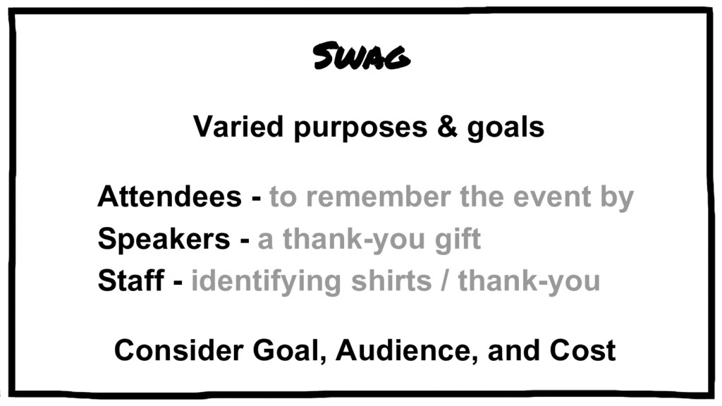 Swag Varied purposes & goals Attendees - to rem...