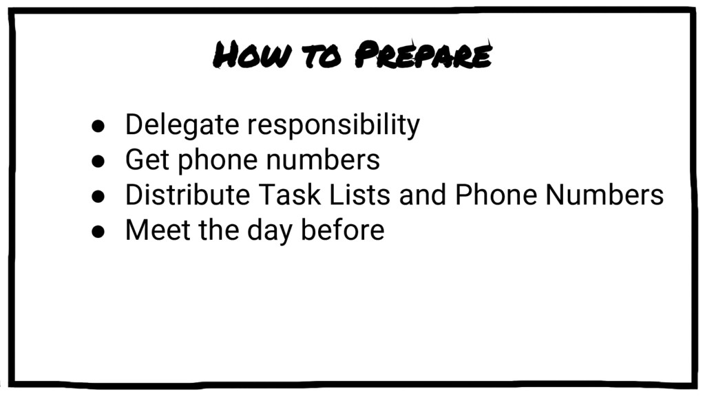 How to Prepare ● Delegate responsibility ● Get ...
