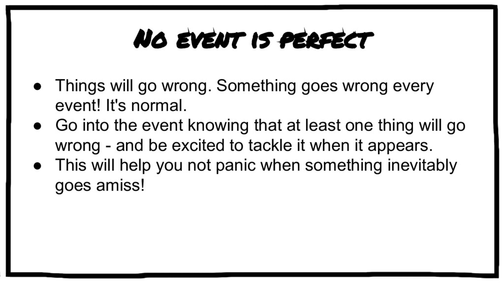 No event is perfect ● Things will go wrong. Som...