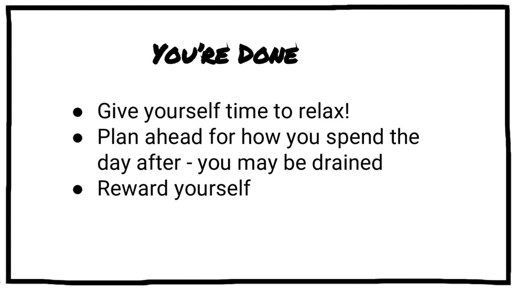 You're Done ● Give yourself time to relax! ● Pl...