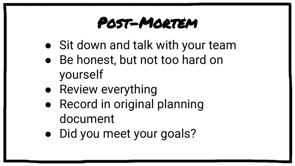 Post-Mortem ● Sit down and talk with your team ...