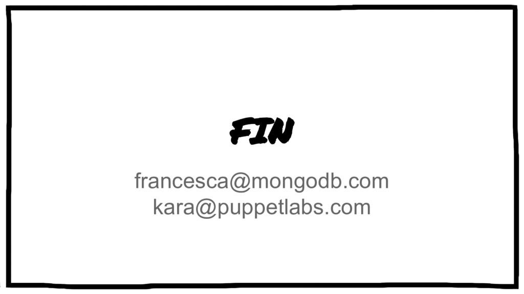 FIN francesca@mongodb.com kara@puppetlabs.com