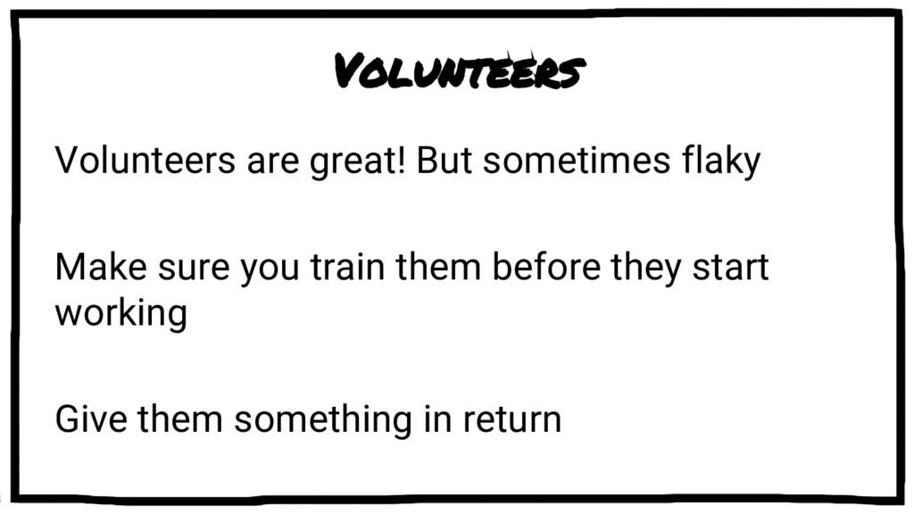 Volunteers Volunteers are great! But sometimes ...