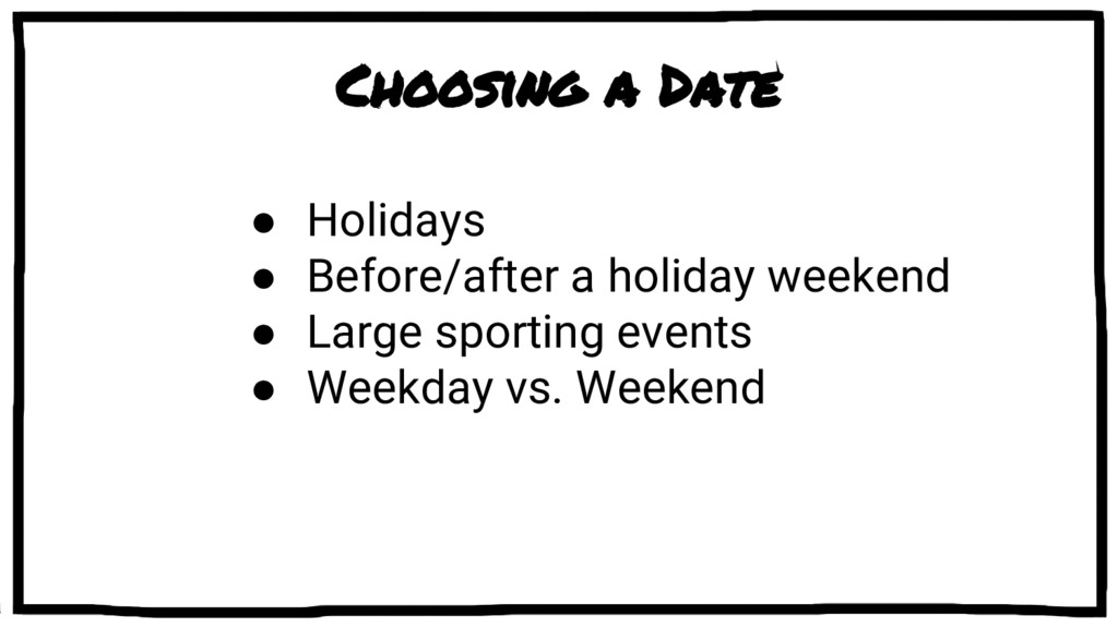 Choosing a Date ● Holidays ● Before/after a hol...