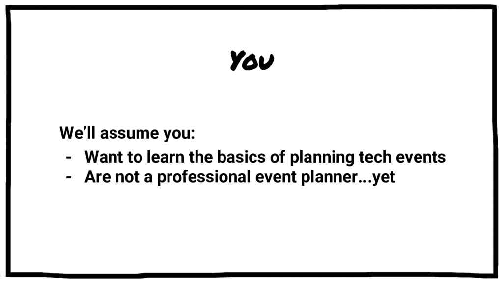 You We'll assume you: - Want to learn the basic...