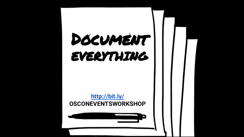 Document EVERYTHING http://bit.ly/ OSCONEVENTSW...