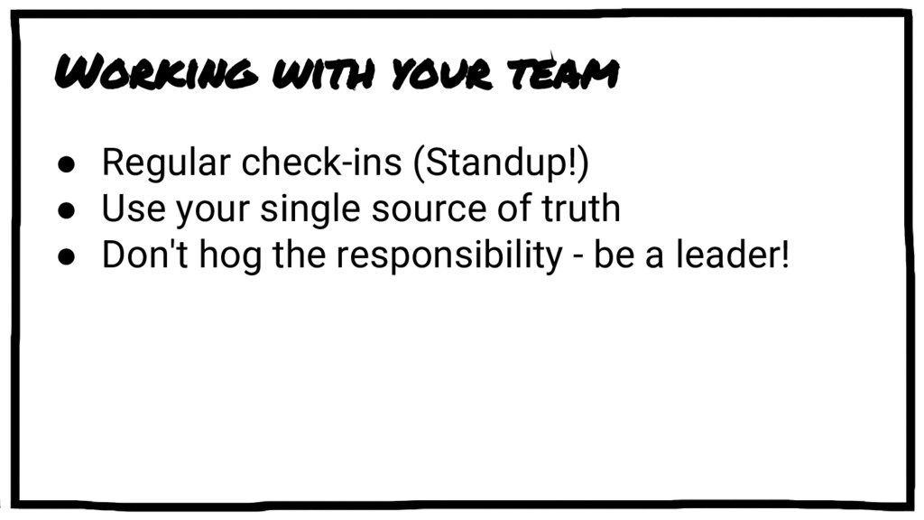 Working with your team ● Regular check-ins (Sta...