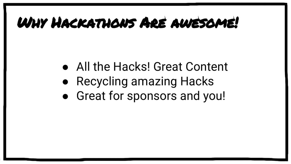 Why Hackathons Are awesome! ● All the Hacks! Gr...